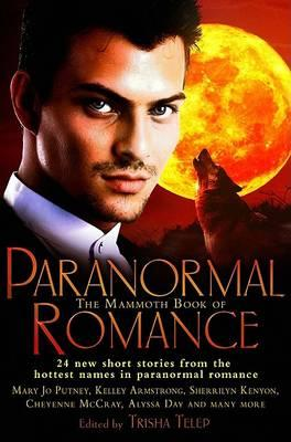 The Mammoth Book of Paranormal Romance by Tricia Telep (Ed.)