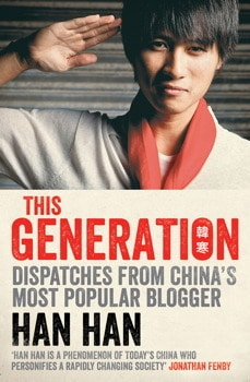 This Generation: Dispatches from China's Most Popular Blogger by Han Han