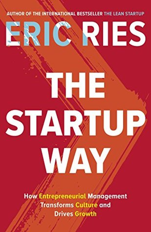 The Startup Way: How Entrepreneurial Management Transforms Culture and Drives Growth by Eric Ries