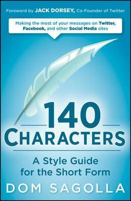 140 Characters: A Style Guide for the Short Form by Dom Sagolla