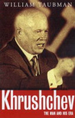 Khrushchev: The Man and His Era by William Taubman