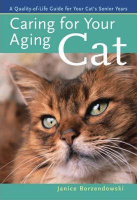 Caring for Your Aging Cat: A Quality-Of-Life Guide for Your Cat's Senior Years by Janice Borzendowski