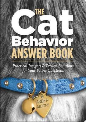 The Cat Behavior Answer Book: Practical Insights & Proven Solutions for Your Feline Questions by Arden Moore