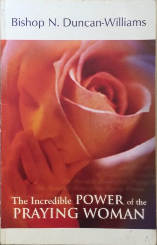 The Incredible Power of the Praying Woman by Bishop N. Duncan-Williams