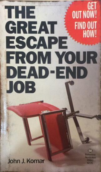 The Great Escape from Your Dead-End Job by John J. Komar