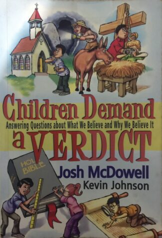 Children Demand a Verdict: Answering Questions About What We Believe and Why We Believe It by Josh McDowell, Kevin Johnson