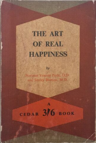 The Art Of Real Happiness (1958) by Norman Vincent Peale