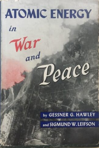 Atomic Energy in War and Peace (1945) by Gessner G. Hawley, Sigmund W. Leifson