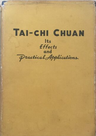 Tai-Chi Chuan: Its Effects and Practical Applications (1947) by Yearning K. Chen