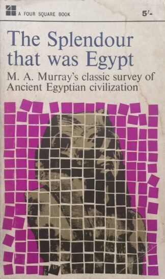The Splendour That Was Egypt (1965) by M. A. Murray