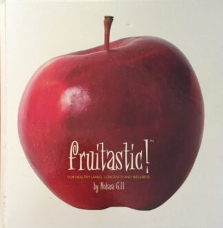 Fruitastic: For Healthy Living, Longevity and Wellness by Mohana Gill