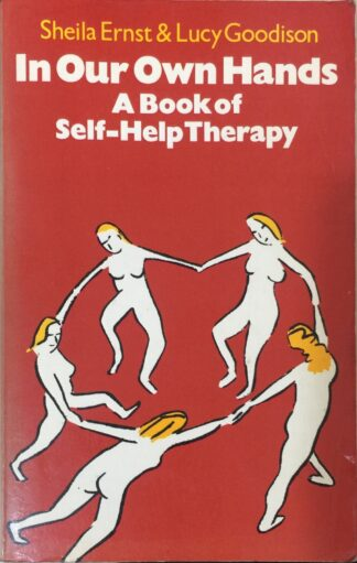 In Our Own Hands: A Book of Self-Help Therapy by Sheila Ernst, Lucy Goodison
