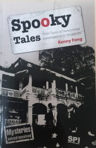 Spooky Tales: True Cases Of Paranormal Investigation In Singapore by Kenny Fong