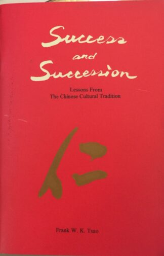 Success and Succession: Lessons from the Chinese Cultural Tradition by Frank W. K. Tsao