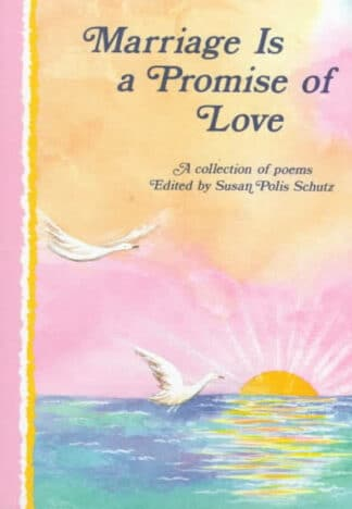 Marriage Is a Promise of Love: A Collection of Poems by Susan Polis Schutz (Ed.)