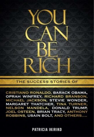 You Can Be Rich by Patricia Ikiriko