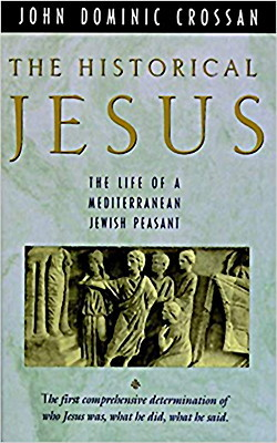 The Historical Jesus: The Life of a Mediterranean Jewish Peasant by John Dominic Crossan