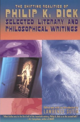 The Shifting Realities of Philip K. Dick: Selected Literary and Philosophical Writings by Lawrence Sutin (Ed.)
