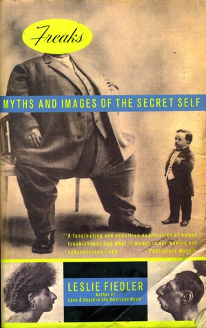 Freaks:  Myths and Images of the Secret Self by Leslie Fiedler
