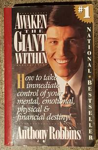 Awaken the Giant Within: How to Take Immediate Control of Your Mental, Emotional, Physical and Financial Destiny! by Anthony Robbins