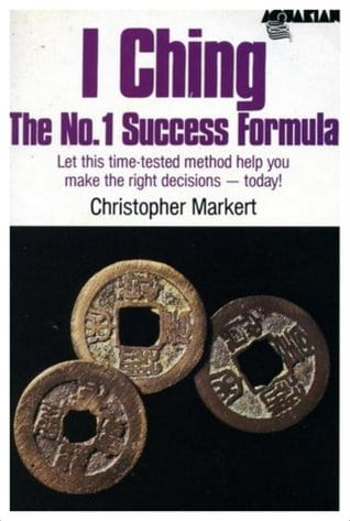 I Ching: The No. 1 Success Formula by Christopher Markert