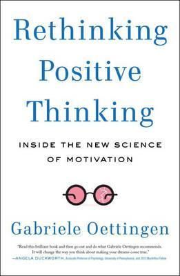 Rethinking Positive Thinking: Inside the New Science of Motivation by Gabriele Oettingen