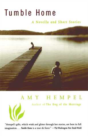 Tumble Home: A Novella and Short Stories by Amy Hempel