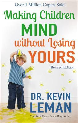 Making Children Mind Without Losing Yours by Dr. Kevin Leman
