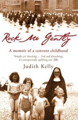 Rock Me Gently: A Memoir of a Convent Childhood by Judith Kelly