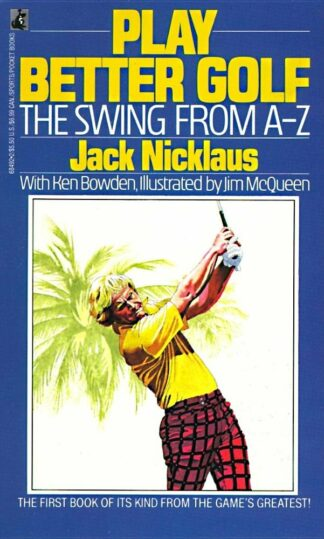 Play Better Golf: The Swing from A-Z (1980) by Jack Nicklaus