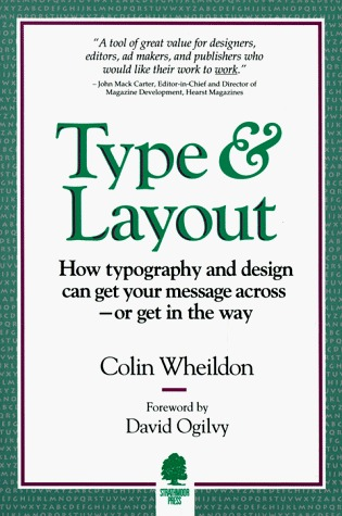Type and Layout: How Typography and Design Can Get Your Message Across - Or Get in the Way by Colin Wheildon