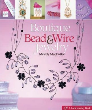 Boutique Bead & Wire Jewelry by Melody MacDuffee