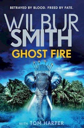 Ghost Fire by Tom Harper, Wilbur Smith