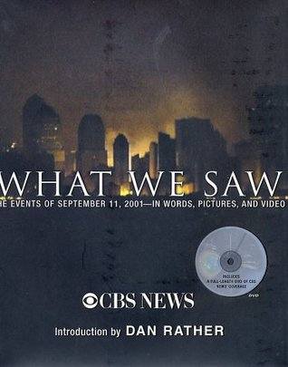 What We Saw: The Events of September 11, 2001- In Words, Pictures, and Video by CBS News