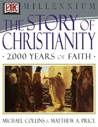 The Story of Christianity: 2000 Years of Faith by Matthew Collins, Matthew A. Price