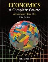 Economics: A Complete Course (3rd Edition) by Dan Moynihan, Brian Titley