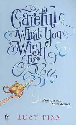 Careful What You Wish For by Lucy Finn