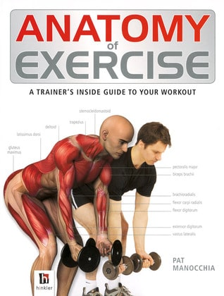 Anatomy of Exercise: A Trainer's Inside Guide to Your Workout by Pat Manocchia