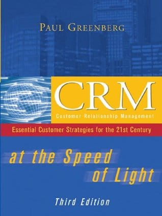 CRM at the Speed of Light, Third Edition: Essential Customer Strategies for the 21st Century by Paul Greenberg