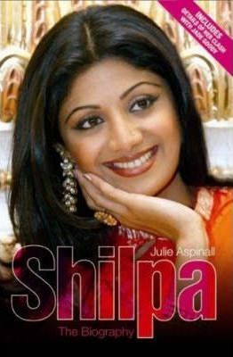 Shilpa: The Biography by Julie Aspinall