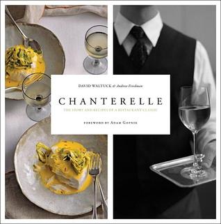 Chanterelle: The Story and Recipes of a Restaurant Classic by Andrew Friedman, David Waltuck
