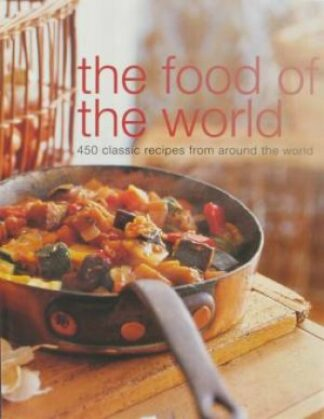 The Food of the World: 450 Classic Recipes from Around the World