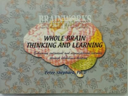 Whole Brain Thinking And Learning (Signed Copy) by Peter Shephard