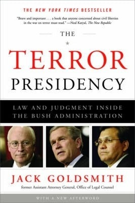 The Terror Presidency: Law and Judgment Inside the Bush Administration by Jack Goldsmith