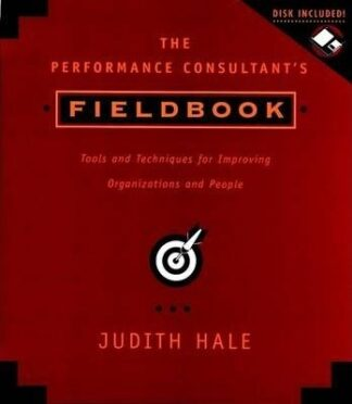 The Performance Consultant's Fieldbook, includes a Microsoft Word diskette: Tools and Techniques for Improving Organizations and People by Hale
