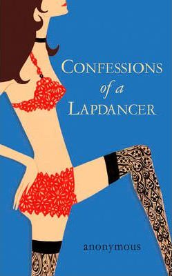 Confessions Of A Lapdancer by Anonymous