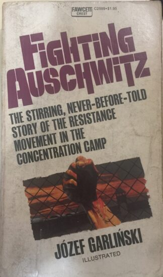 Fighting Auschwitz: The Resistance Movement In The Concentration Camp (1975) by Jozef Garlinski