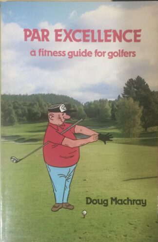 Par Excellence: A Fitness Guide for Golfers by Doug Machray