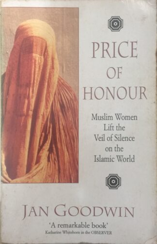 Price of Honour: Muslim Women Lift the Veil of Silence on the Islamic World by Jan Goodwin