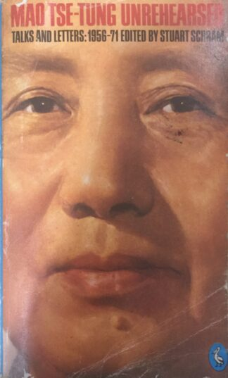 Mao Tse Tung Unrehearsed: Talks and Letters, 1956-71 by Stuart Schram (Ed.)